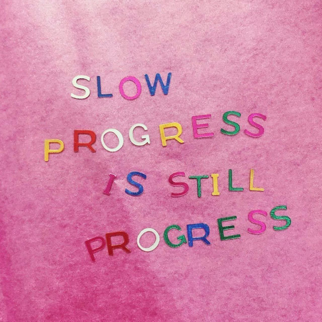 slow progress is still progress